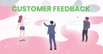 The Customer Feedback Guide For 2021