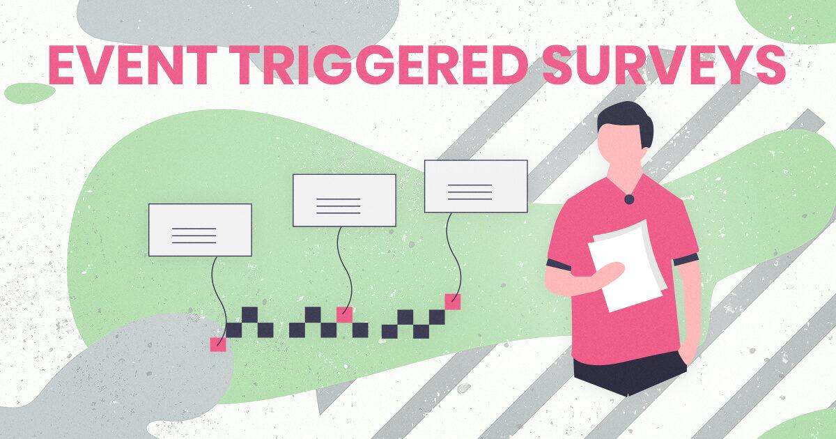 How to leverage Event-Triggered Customer Surveys